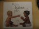 Book No: b01babys  Name: Why Babies Play