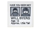 "Part No: 3068bpb1282  Name: Tile 2 x 2 with Groove with 'HAVE YOU SEEN ME?', ""WILL BYERS', 'Age 12', 'Approx. 1,5in Tall' Pattern (Sticker) - Set 75810"
