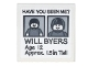 Part No: 3068bpb1282  Name: Tile 2 x 2 with Groove with Black 'HAVE YOU SEEN ME?', 'WILL BYERS', 'Age 12', 'Approx. 1.5in Tall' on White Background Pattern (Sticker) - Set 75810